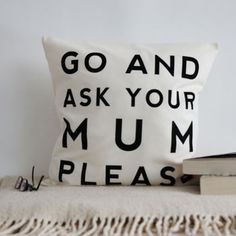 'Go And Ask Your Mum' Cushion