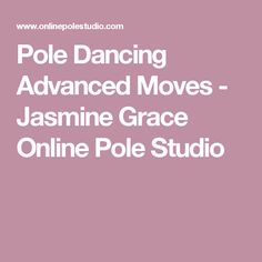 Pole Dancing Advanced Moves  - Jasmine Grace Online Pole Studio