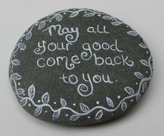 "Painted Rock ""May all your good come back to you"""