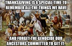 This is what I was wondering about all day. Did everyone just forget the real story of Thanksgiving's past? Or are we all just in denial?