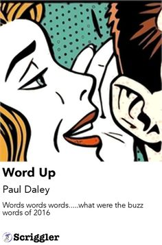 Word Up by Paul Daley  https://scriggler.com/detailPost/story/50340 Words words words.....what were the buzz words of 2016