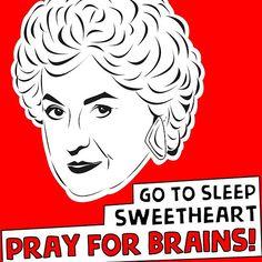 The Golden Girls - Dorothy Zbornak - Bea Arthur - Pray for Brains!