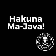 yas hakuna et-tu!  IN Mumbo Jumbo, it means get geetered.  thegeeteredcoffeeFIEND who else