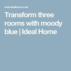 transform three rooms with moody blue