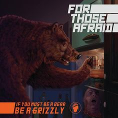 FOR THOSE AFRAID - If You Must Be A Bear, Be A Grizzly