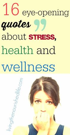 16 Eye-Opening Quotes About Stress, Health and Wellness http://www.livingthenourishedlife.com/2014/10/quotes-about-stress #mental #health #wellness