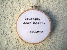 Courage, Dear Heart -C.S. Lewis - Narnia Quote - Embroidery Hoop Wall Art