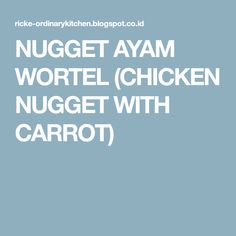 NUGGET AYAM WORTEL (CHICKEN NUGGET WITH CARROT)