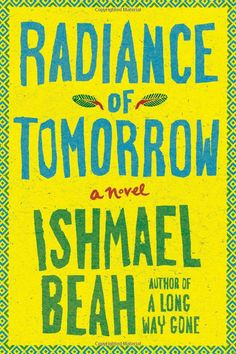 Radiance of Tomorrow: A Novel: Ishmael Beah: 9780374246020: http://librarycatalog.becker.edu/search~S9/?searchtype=t&searcharg=radiance+of+tomorrow (Swan)