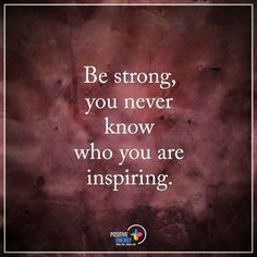 Be strong, You never know who you are inspiring - Be Strong Quotes Inspirational Memes, Uplifting Quotes, Motivational Quotes, Poem Quotes, Daily Quotes, Poems, You Are Strong Quotes, Medical Coding Course, Courage Quotes