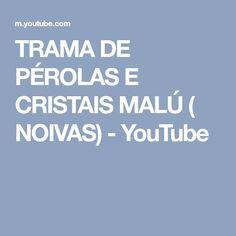 TRAMA DE PÉROLAS E CRISTAIS MALÚ ( NOIVAS) - YouTube