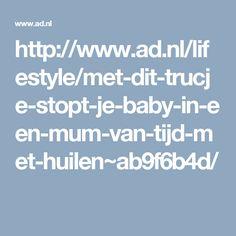 http://www.ad.nl/lifestyle/met-dit-trucje-stopt-je-baby-in-een-mum-van-tijd-met-huilen~ab9f6b4d/