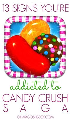 13 Signs You're Addicted To Candy Crush Saga