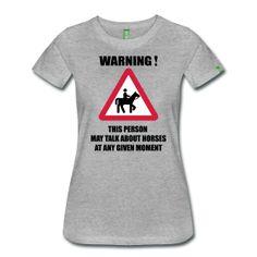 Warning! This person may talk about horses at any given moment T-Shirt