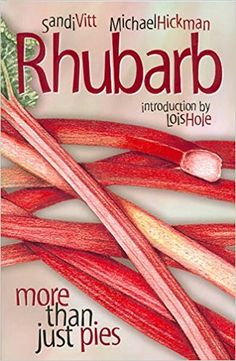 Rhubarb: More Than Just Pies: Sandi Vitt, Michael Hickman, Dale Vitt, Lois Hole: 9780888643483: Books - Amazon.ca