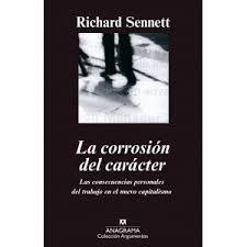 La corrosión del carácter : las consecuencias personales del trabajo en el nuevo capitalismo / Richard Sennet