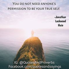 You do not need anyones permission to be your true self. -Jonathan Lockwood Huie  #quotes #sayings #proverbs  #motivational #inspirational  #success #entrepreneur