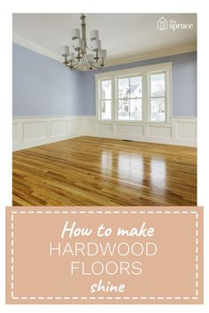 How to make your hardwood floors shine like they're brand new!