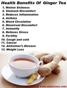 Ginger tea -  Great for nausea and cramps!
