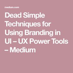 fe7c7752dc3 Dead Simple Techniques for Using Branding in UI