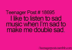 When I'm sad, really sad music makes me happier and happy music depresses me more... I dunno, guess I'm weird!!