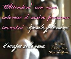 """""""Attenderò con vivo interesse il nostro prossimo incontro"""" rispose, gelandomi il sangue nelle vene. © #IlPattoDelMarchese - Giovanna Roma #Regency"""