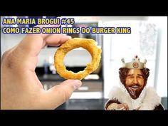 Ana Maria Brogui #45 - Como fazer Onion Rings do Burger King