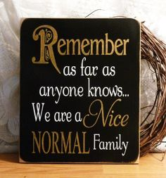 primitives country decor ,Remember we are a nice normal family, funny sign, family sign , family rul Great Quotes, Funny Quotes, Quotable Quotes, Sign Quotes, All That Matters, Family Signs, Family Wall, Family Room, Country Primitive