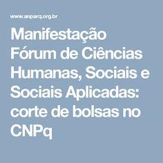 Brasil, 18 de outubro de 2016. | Prezado Senhor Presidente, É com muita preocupação que o Fórum de Ciências Humanas, Sociais e Sociais Aplicadas, que reúne as 50 Instituições Científicas da Grande Área, tem acompanhado os rumores de que haverá cortes no número de bolsas concedidas pelo CNPq. Como o Senhor bem sabe, as Bolsas de Produtividade em Pesquisa são uma das formas mais eficientes e capilares de financiamento à pesquisa e à formação de novos pesquisadores desenvolvidas pelo CNPq.