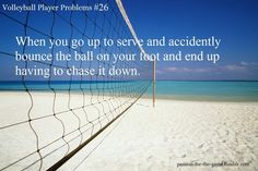 Volleyball Player Problems #26. did this at home by a bridge and lost my fave volleyball to a creek