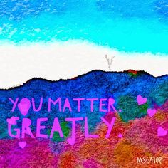 You Matter Greatly | 365 Watercolors