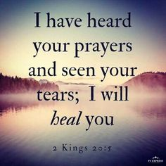 """Go back and tell Hezekiah, the ruler of my people, 'This is what the Lord , the God of your father David, says: I have heard your prayer and seen your tears; I will heal you. On the third day from now you will go up to the temple of the Lord . Healing Scriptures, Prayer Scriptures, Prayer Quotes, Bible Verses Quotes, Faith Quotes, Heart Quotes, Scriptures On Strength, Verses On Healing, Scripture For Healing"