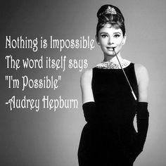 """Nothing is Impossible. The word itself says ""I'm Possible."" 