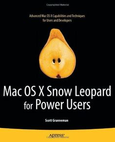 Mac OS X Snow Leopard for Power Users by Scott Granneman. $22.05. 480 pages. Author: Scott Granneman. Publisher: Apress; 1 edition (October 20, 2010)