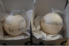 """Will you be my Bridesmaid?"" ornaments! Sooo cute, especially if you get engaged around the holidays!"