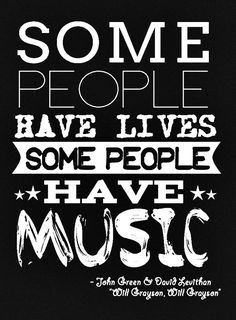 "Quotes About Music and Books | Music Quote 12: ""Some people have lives some people have music ..."