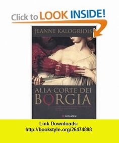 Alla corte dei Borgia (9788830423077) Jeanne Kalogridis , ISBN-10: 8830423076  , ISBN-13: 978-8830423077 ,  , tutorials , pdf , ebook , torrent , downloads , rapidshare , filesonic , hotfile , megaupload , fileserve