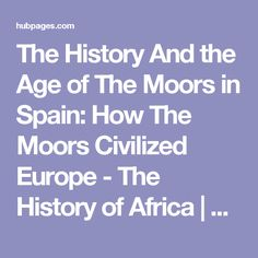 The History And the Age of The Moors in Spain: How The Moors Civilized Europe - The History of Africa | HubPages