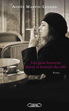 #VendrediLecture de Camille A : Les gens heureux lisent et boivent du café de Agnes Martin-lugand