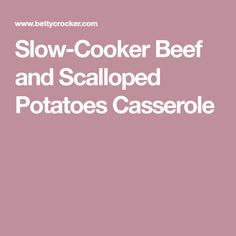 Slow-Cooker Beef and Scalloped Potatoes Casserole