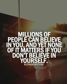 Believe in your self!!