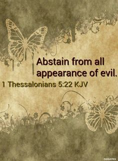 1 Thessalonians KJV - Abstain from all appearance of evil. King James Bible Verses, Bible Verses Quotes, Bible Scriptures, 1 Thessalonians, Bible Knowledge, God Jesus, Jesus Christ, Bible Truth, Favorite Bible Verses