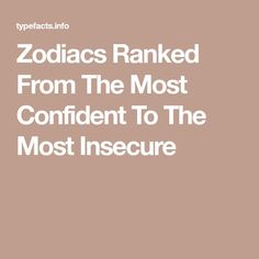 Zodiacs Ranked From The Most Confident To The Most Insecure