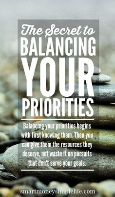 The Secret to Balancing Your Priorities | Balancing your priorities begins with knowing them. Then you can give them the resources they deserve, not waste it on pursuits that don't serve your goals. Read on to learn more... - Smart Money, Simple Life