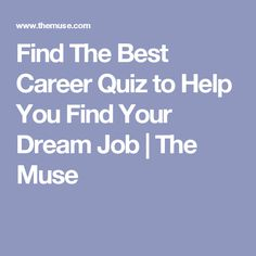 Find The Best Career Quiz to Help You Find Your Dream Job | The Muse