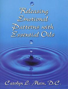 """Releasing Emotional Patterns with Essential Oils - must get this!  A practical guide to the uses of specific essential oils for clearing emotional patterns. It contains over 100 common emotions from """"fear of abandonment"""" to """"worry"""". Also included are charts showing the location of body alarm points, as well as reflex points on the feet."""