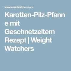 Karotten-Pilz-Pfanne mit Geschnetzeltem Rezept | Weight Watchers