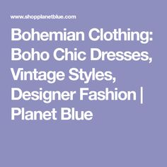 Bohemian Clothing: Boho Chic Dresses, Vintage Styles, Designer Fashion | Planet Blue