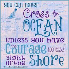 Courage quote via www.Facebook.com/JoyEachDay