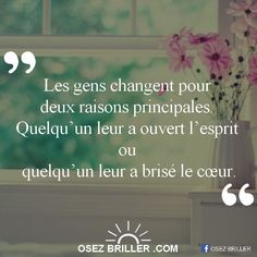 Les gens changent pour deux raisons principales.  Quelqu'un leur a ouvert l'esprit ou quelqu'un leur a brisé le coeur.  www.osezbriller.com #citation #proverbe #pensée #positive